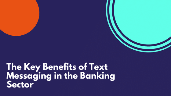 SMSwarriors: The Key Benefits of Text Messaging in the Banking Sector